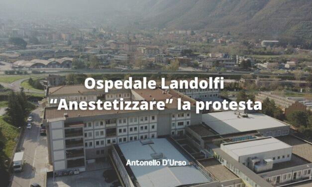 """Ospedale Landolfi – Parola d'ordine: """"Anestetizzare"""" la protesta"""