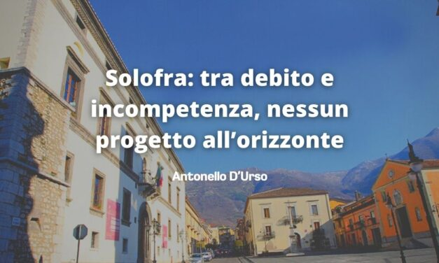Solofra: tra debito e incompetenza, nessun progetto all'orizzonte